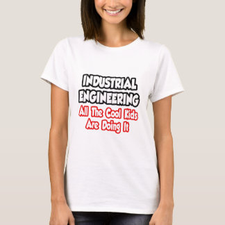 Industrial Engineering...All The Cool Kids T-Shirt
