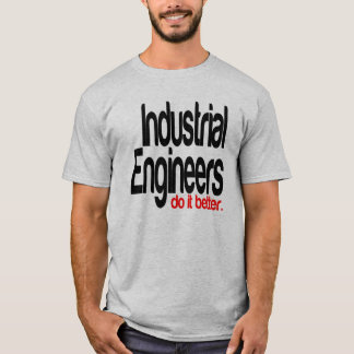 Industrial Engineers Do It Better T-Shirt