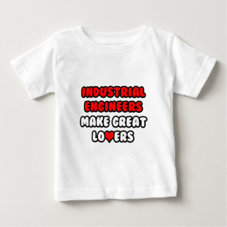 Industrial Engineers Make Great Lovers Baby T-Shirt