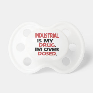 Industrial is my Drug I'm over Dosed BooginHead Pacifier
