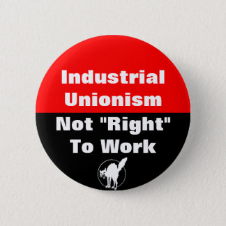 industrial unionism not right to work button