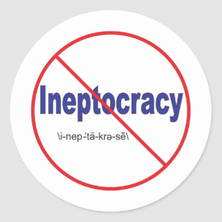 Ineptocracy Crazy system of government Classic Round Sticker