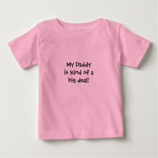 Infant: My Daddy is kind of a big deal! Baby T-Shirt