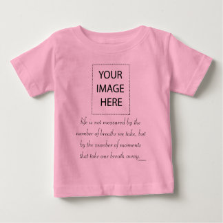 "Infant T-Shirt ""Life is not measured..."""