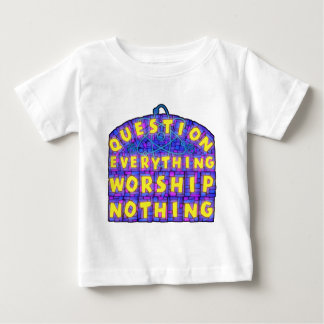 Infant T-Shirt:Question Everything Worship Nothing Baby T-Shirt