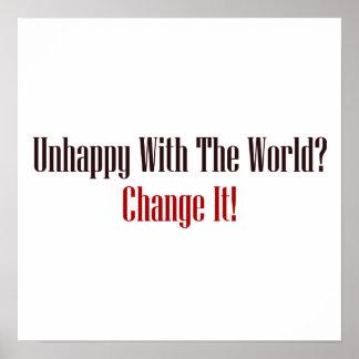 ¿Infeliz con el mundo? ¡Cambíelo! Impresiones