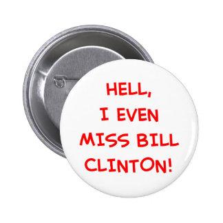 ¡Infierno, incluso falto a Bill Clinton! Pin Redondo De 2 Pulgadas