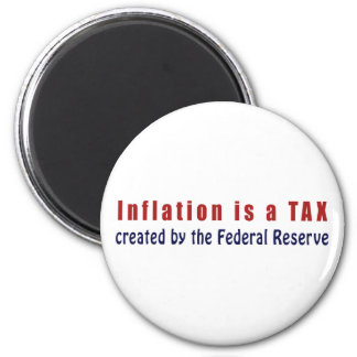 Inflation is a TAX Created by the Federal Reserve 2 Inch Round Magnet