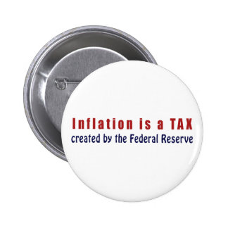 Inflation is a TAX Created by the Federal Reserve Buttons