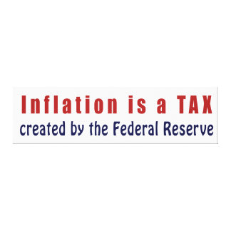 Inflation is a TAX Created by the Federal Reserve Stretched Canvas Prints