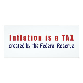 Inflation is a TAX Created by the Federal Reserve Card