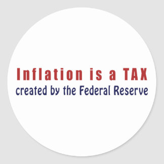 Inflation is a TAX Created by the Federal Reserve Classic Round Sticker