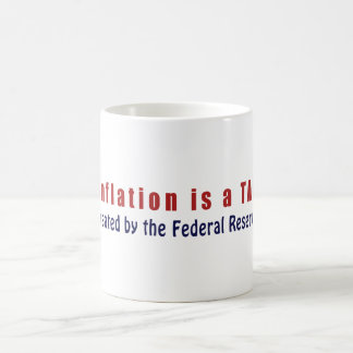Inflation is a TAX Created by the Federal Reserve Coffee Mug