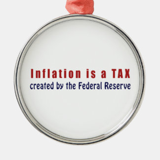 Inflation is a TAX Created by the Federal Reserve Metal Ornament