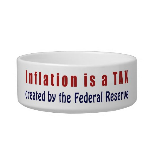 Inflation is a TAX Created by the Federal Reserve Pet Water Bowl