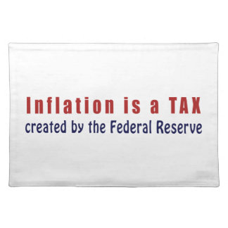 Inflation is a TAX Created by the Federal Reserve Placemat