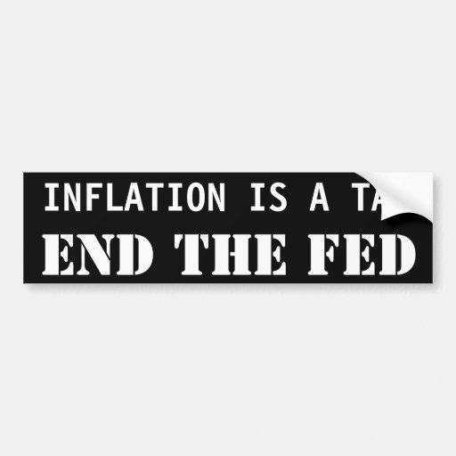 INFLATION IS A TAX, END THE FED BUMPER STICKERS