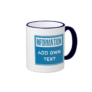 Information (ADD YOUR OWN TEXT) Ringer Coffee Mug