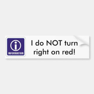 Information_sign, I do NOT turn right on red! Bumper Sticker