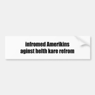 infromed amerikins aginst helth kare refrom car bumper sticker