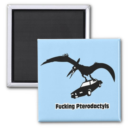****ing Pterodactyls! 2 Inch Square Magnet