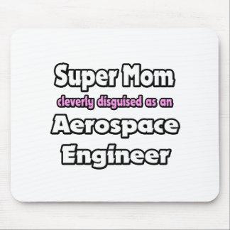 Ingeniero aeroespacial estupendo de la mamá… tapete de ratones