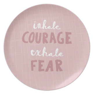 Inhale Courage Exhale Fear Dinner Plate