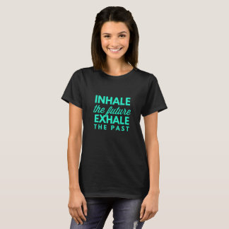 Inhale the future, exhale the past T-Shirt