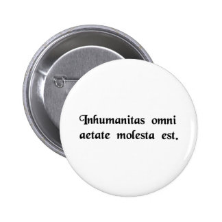 Inhumanity is harmful in every age. pinback button