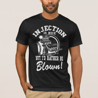 Injection is nice but i'd rather be blown T-Shirt