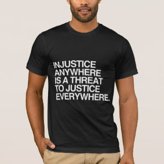INJUSTICE ANYWHERE IS A THREAT TO JUSTICE -.png T-Shirt