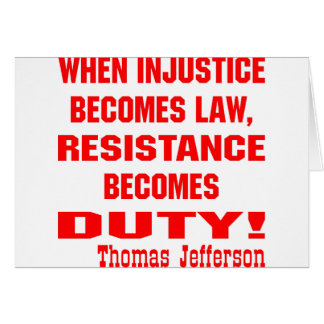 Injustice Becomes Law Resistance Becomes Duty Card
