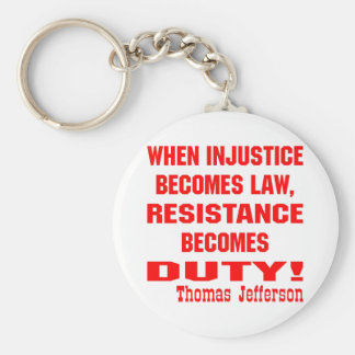 Injustice Becomes Law Resistance Becomes Duty Keychain