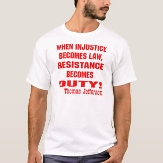Injustice Becomes Law Resistance Becomes Duty T-Shirt