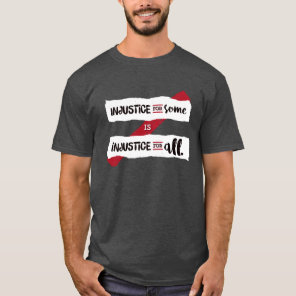 Injustice For Some Is Injustice For All - Dark T-Shirt