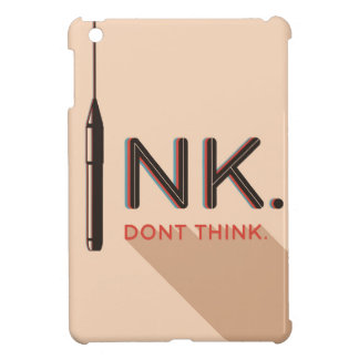 Ink, Don't Think. Cover For The iPad Mini