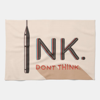 Ink, Don't Think. Towel
