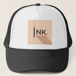 Ink, Don't Think. Trucker Hat