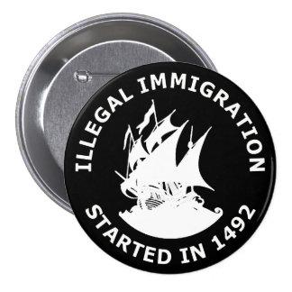 Inmigración ilegal comenzada en 1492 pin redondo 7 cm