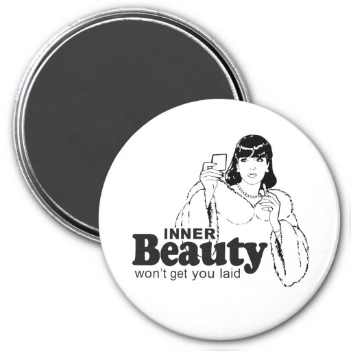INNER BEAUTY WON'T GET YOU LAID MAGNET