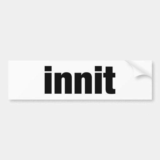 Innit Car Bumper Sticker