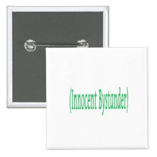 Innocent Bystander Pin