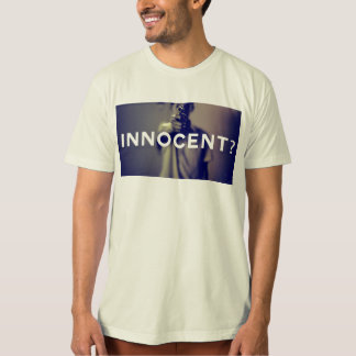 """""""Innocent?"""" Tee - Supporting aboutinnocent.org"""