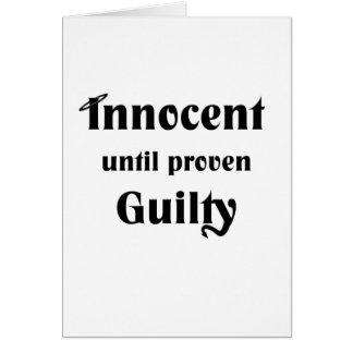 Innocent Until Proven Guilty Card