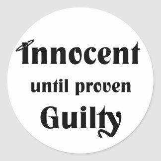 Innocent Until Proven Guilty Classic Round Sticker