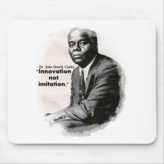 Innovation not Imitation ~ Dr. John Henrik Clarke Mouse Pad