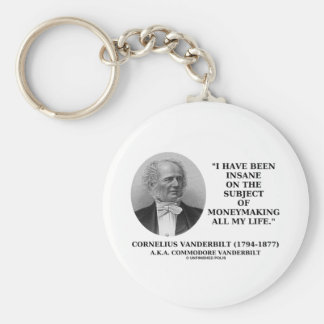Insane On The Subject Of Moneymaking All My Life Basic Round Button Keychain