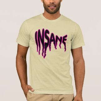 Insane shirt. T-Shirt