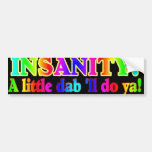 INSANITY A Little Dab'll Do Ya Car Bumper Sticker