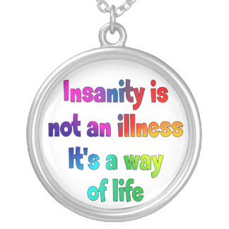 Insanity is not an illness silver plated necklace